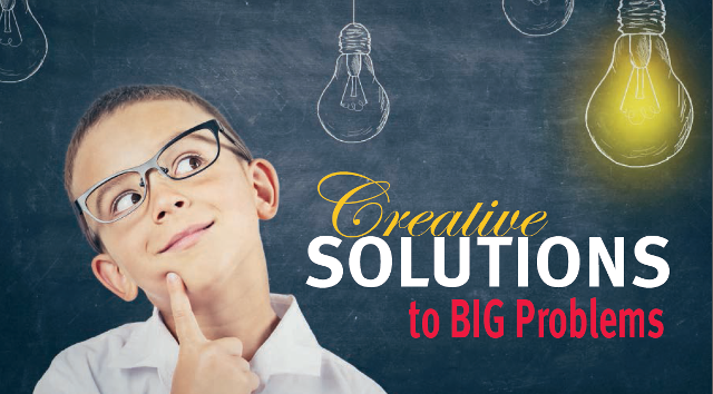 CREATIVE SOLUTIONS TO BIG PROBLEMS